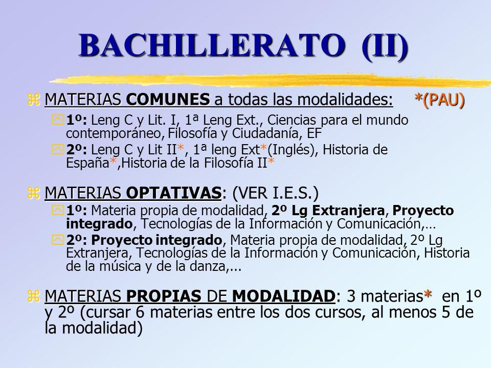 BACHILLERATO (II) zMATERIAS COMUNES*(PAU) zMATERIAS COMUNES a todas las modalidades: *(PAU) y1º: Leng C y Lit.