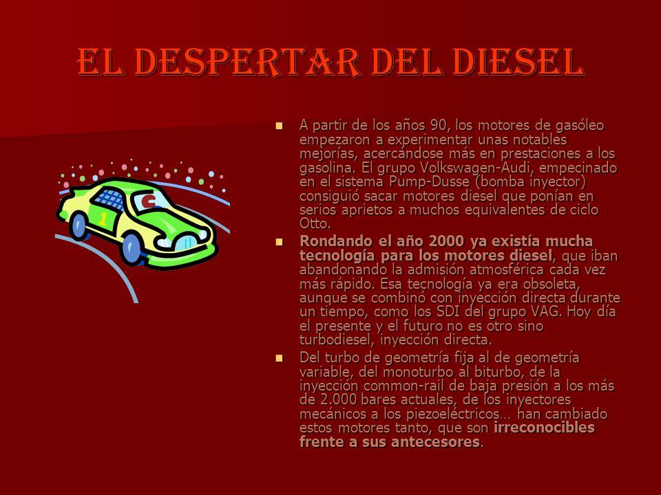 El despertar del diesel A partir de los años 90, los motores de gasóleo empezaron a experimentar unas notables mejorías, acercándose más en prestacion