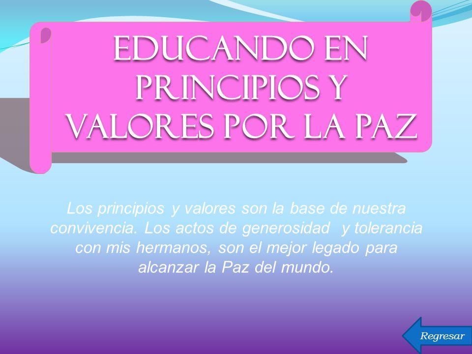EDUCANDO EN PRINCIPIOS Y VALORES POR LA PAZ Los principios y valores son la base de nuestra convivencia.