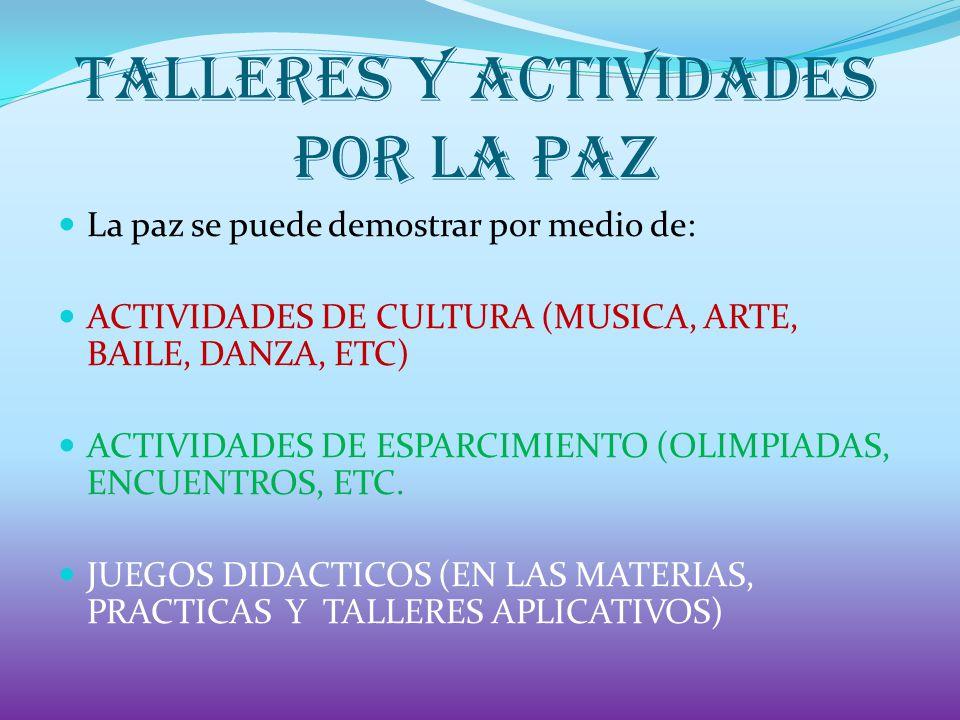 La paz se puede demostrar por medio de: ACTIVIDADES DE CULTURA (MUSICA, ARTE, BAILE, DANZA, ETC) ACTIVIDADES DE ESPARCIMIENTO (OLIMPIADAS, ENCUENTROS, ETC.
