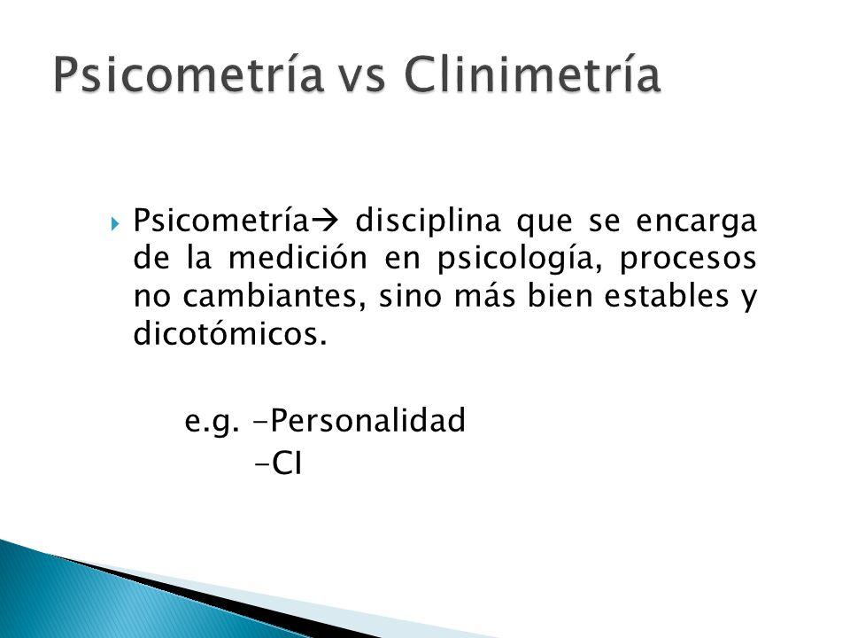 Psicometría disciplina que se encarga de la medición en psicología, procesos no cambiantes, sino más bien estables y dicotómicos. e.g. -Personalidad -
