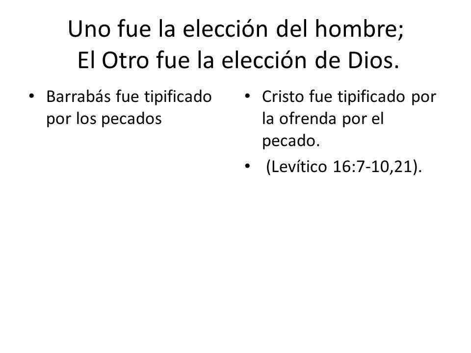 Uno fue la elección del hombre; El Otro fue la elección de Dios. Barrabás fue tipificado por los pecados Cristo fue tipificado por la ofrenda por el p