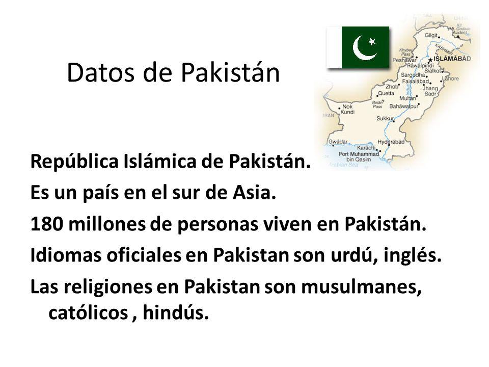 Datos de Pakistán República Islámica de Pakistán. Es un país en el sur de Asia. 180 millones de personas viven en Pakistán. Idiomas oficiales en Pakis