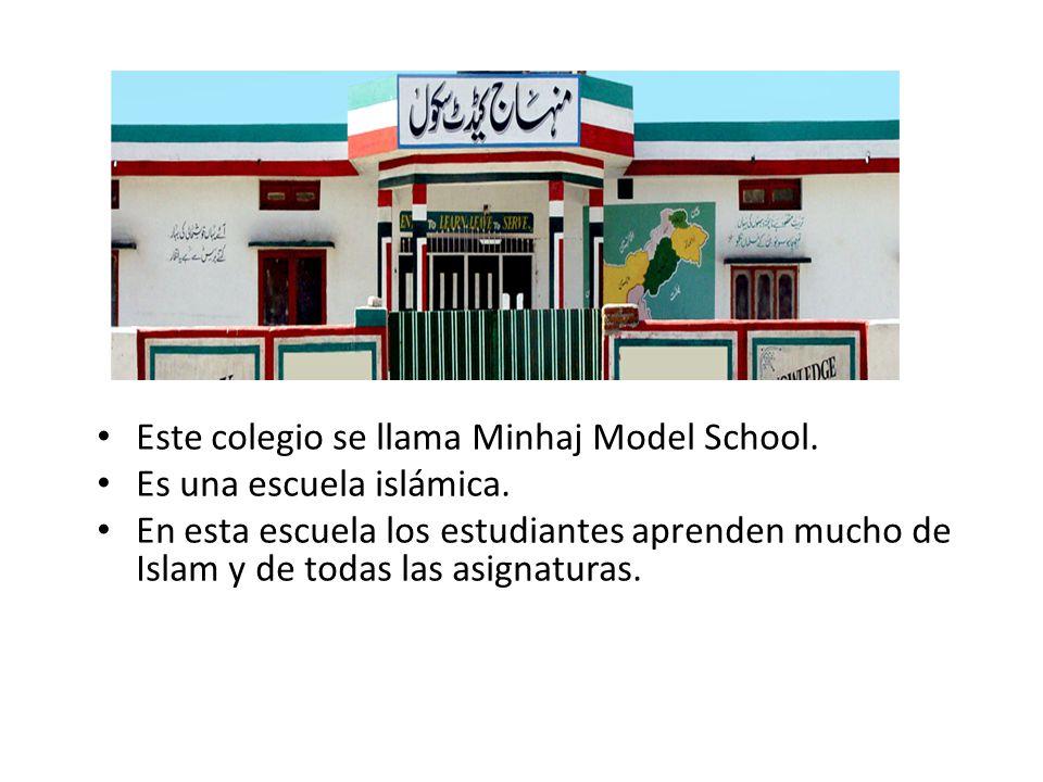 Este colegio se llama Minhaj Model School. Es una escuela islámica. En esta escuela los estudiantes aprenden mucho de Islam y de todas las asignaturas