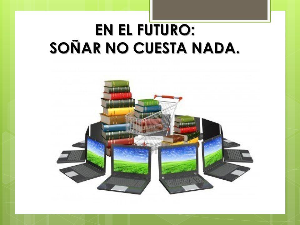 EN EL FUTURO: SOÑAR NO CUESTA NADA.