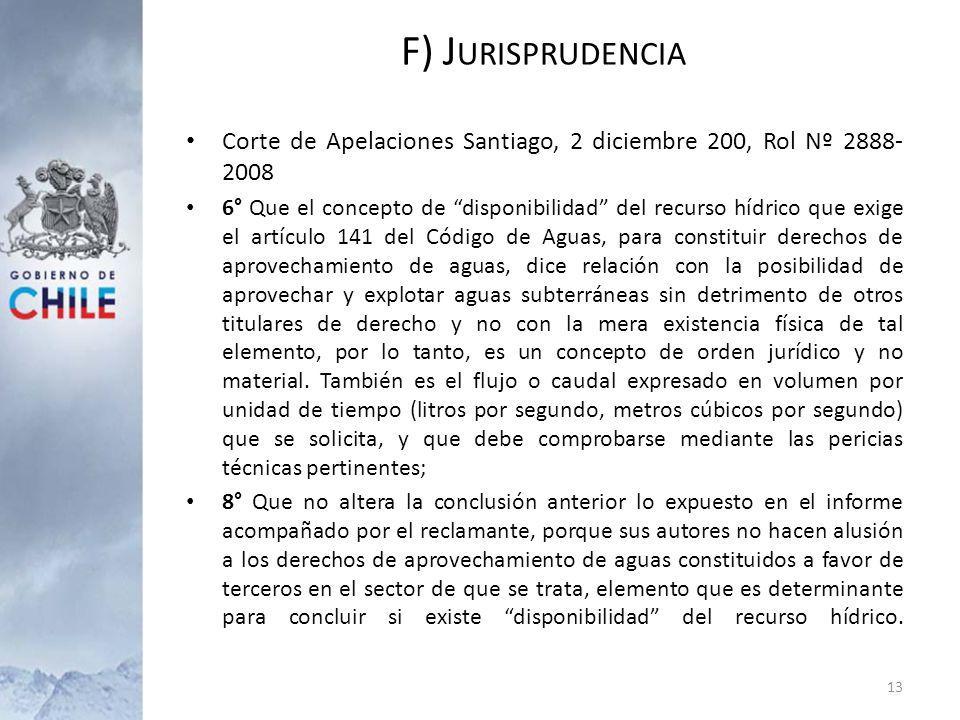 Corte de Apelaciones Santiago, 2 diciembre 200, Rol Nº 2888- 2008 6° Que el concepto de disponibilidad del recurso hídrico que exige el artículo 141 d