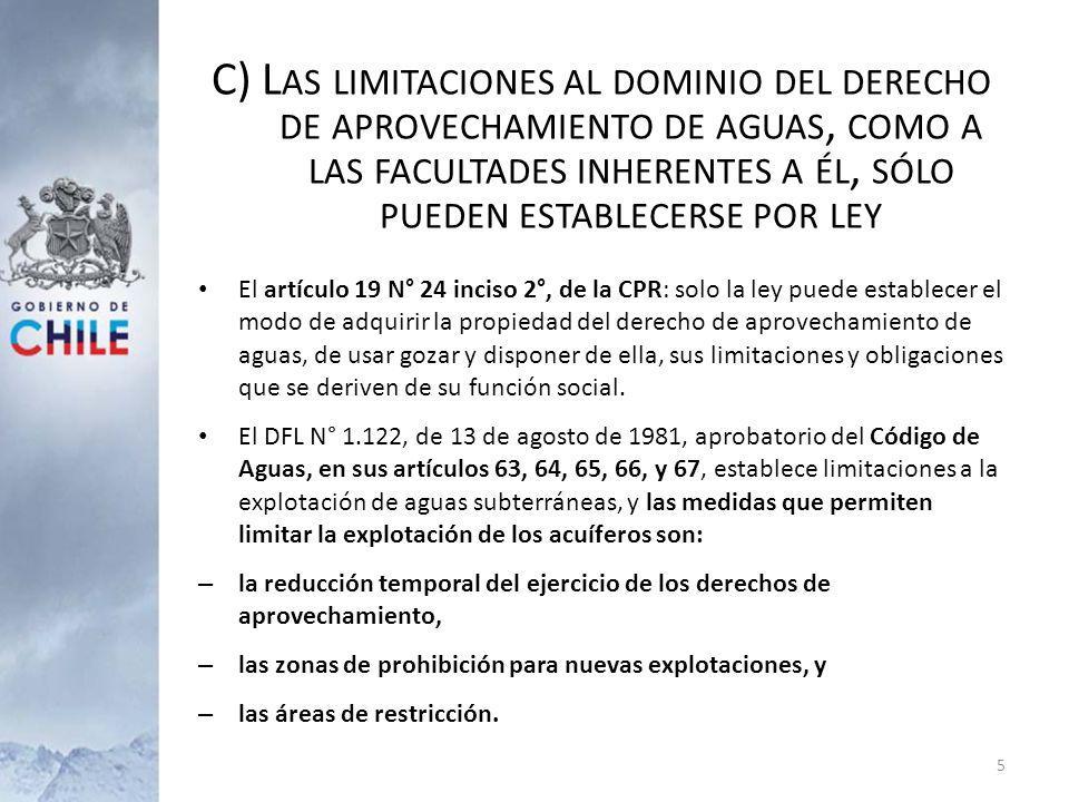 D) L IMITACIONES LEGALES AL DOMINIO DEL DERECHO REAL DE APROVECHAMIENTO Y A SUS FACULTADES Los artículos 63 y 65 del Código de Aguas, establecen respectivamente la declaración de zona de prohibición y las áreas de restricción, medidas en virtud de las cuales por resolución del Director General de Aguas, no podrán constituirse nuevos derechos de aprovechamiento aguas subterráneas en el sector hidrogeológico comprendido en esa declaración.
