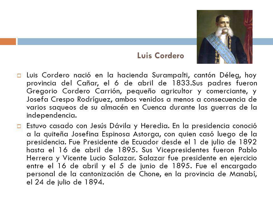 Luis Cordero Luis Cordero nació en la hacienda Surampalti, cantón Déleg, hoy provincia del Cañar, el 6 de abril de 1833.Sus padres fueron Gregorio Cor