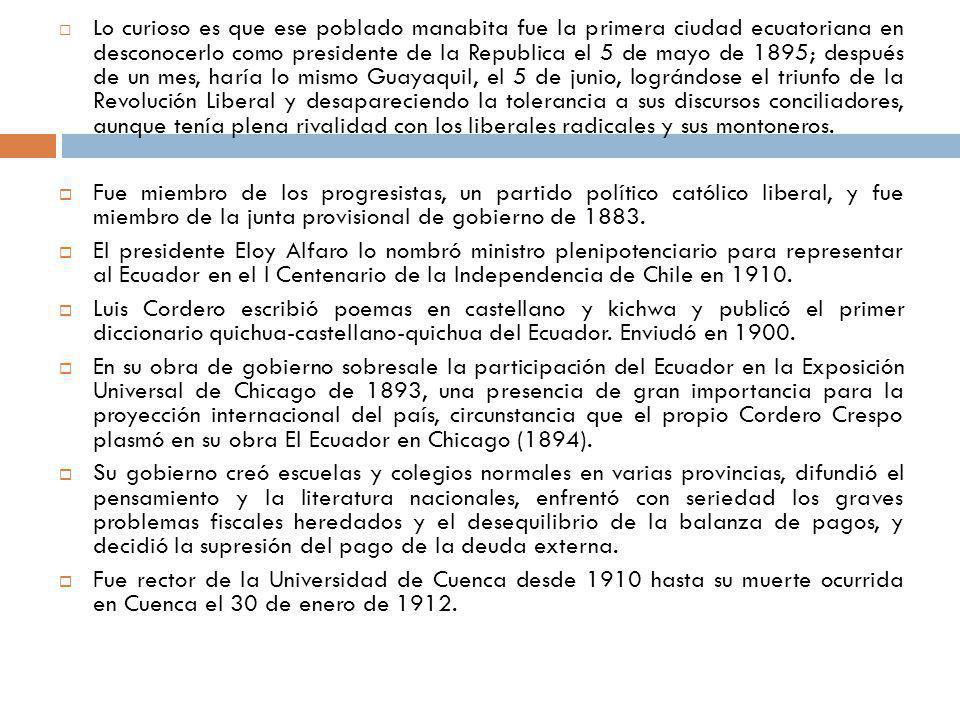 Lo curioso es que ese poblado manabita fue la primera ciudad ecuatoriana en desconocerlo como presidente de la Republica el 5 de mayo de 1895; después