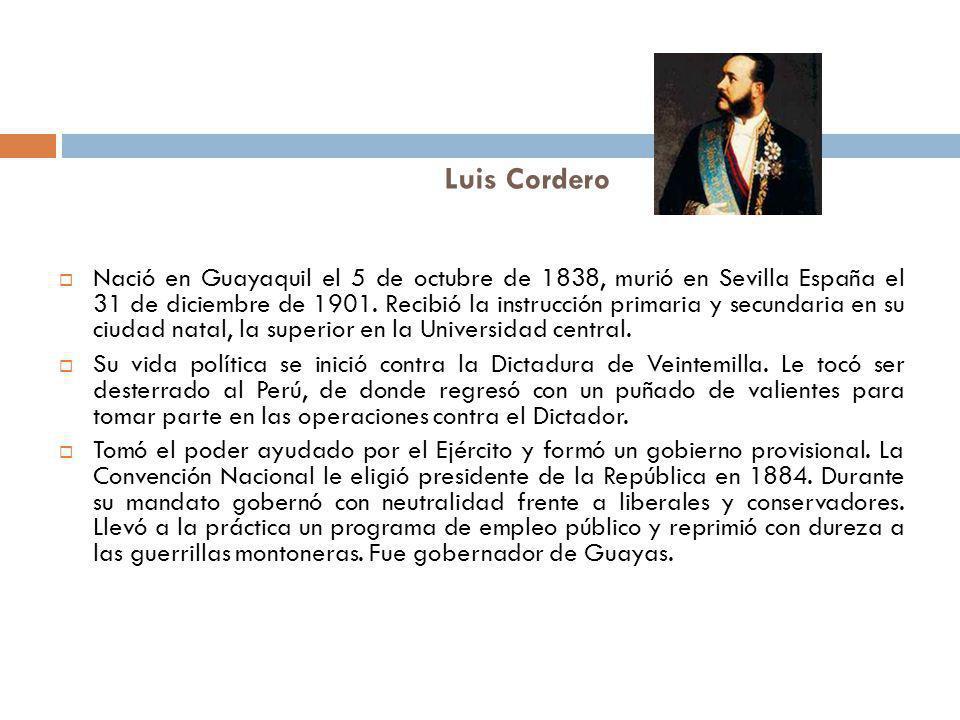Luis Cordero Nació en Guayaquil el 5 de octubre de 1838, murió en Sevilla España el 31 de diciembre de 1901. Recibió la instrucción primaria y secunda