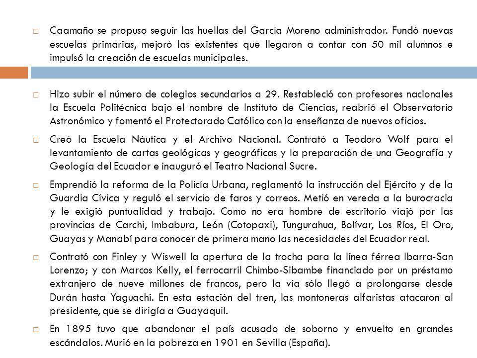 Caamaño se propuso seguir las huellas del García Moreno administrador. Fundó nuevas escuelas primarias, mejoró las existentes que llegaron a contar co