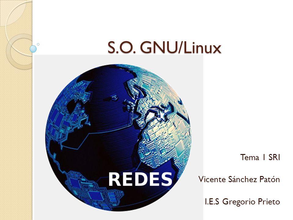 S.O. GNU/Linux Tema 1 SRI Vicente Sánchez Patón I.E.S Gregorio Prieto