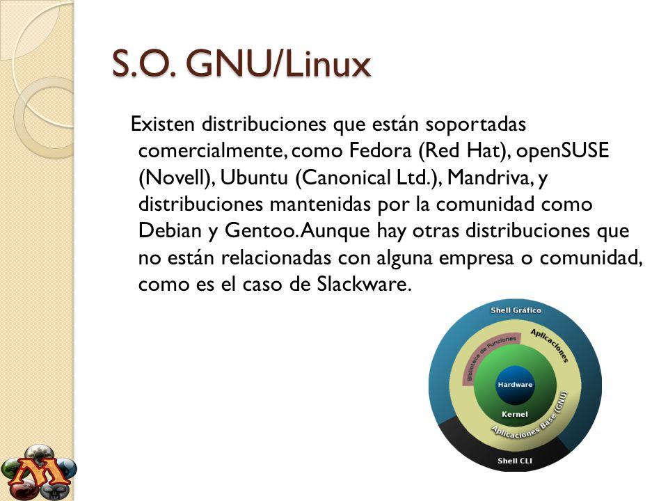 S.O. GNU/Linux Existen distribuciones que están soportadas comercialmente, como Fedora (Red Hat), openSUSE (Novell), Ubuntu (Canonical Ltd.), Mandriva