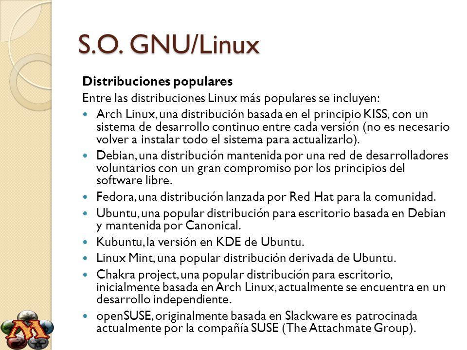 S.O. GNU/Linux Distribuciones populares Entre las distribuciones Linux más populares se incluyen: Arch Linux, una distribución basada en el principio