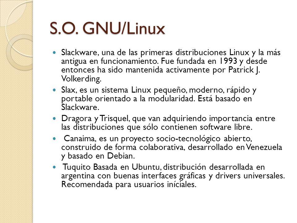 S.O. GNU/Linux Slackware, una de las primeras distribuciones Linux y la más antigua en funcionamiento. Fue fundada en 1993 y desde entonces ha sido ma