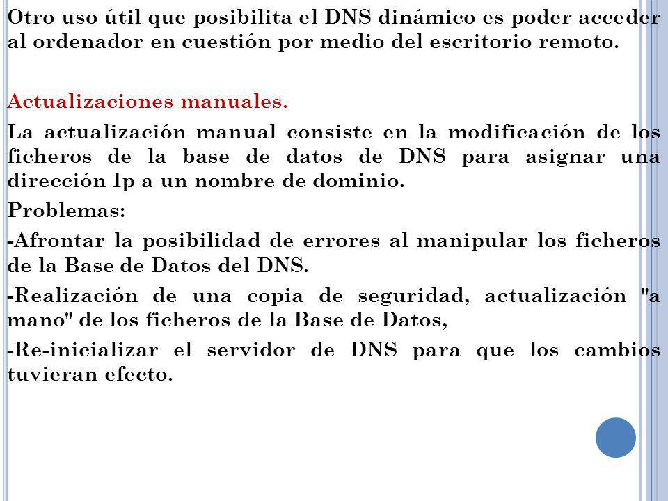 Otro uso útil que posibilita el DNS dinámico es poder acceder al ordenador en cuestión por medio del escritorio remoto. Actualizaciones manuales. La a