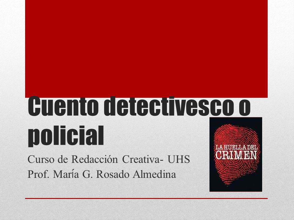 Cuento detectivesco o policial Curso de Redacción Creativa- UHS Prof. Mar í a G. Rosado Almedina