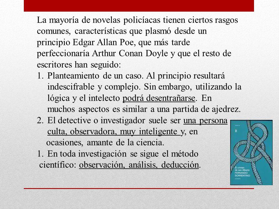 La mayoría de novelas policíacas tienen ciertos rasgos comunes, características que plasmó desde un principio Edgar Allan Poe, que más tarde perfeccio