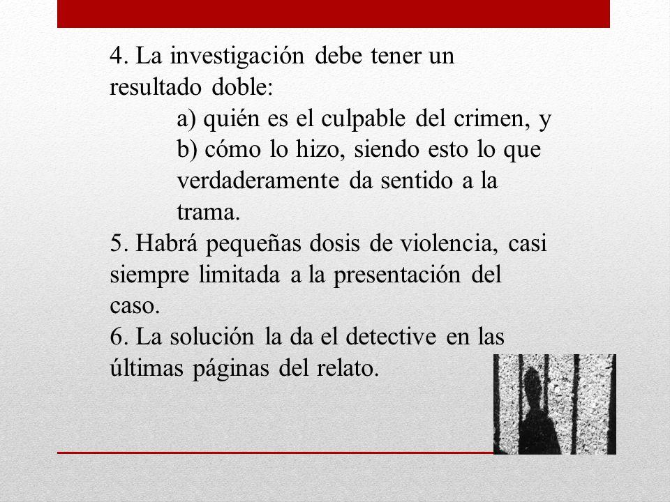 4. La investigación debe tener un resultado doble: a) quién es el culpable del crimen, y b) cómo lo hizo, siendo esto lo que verdaderamente da sentido