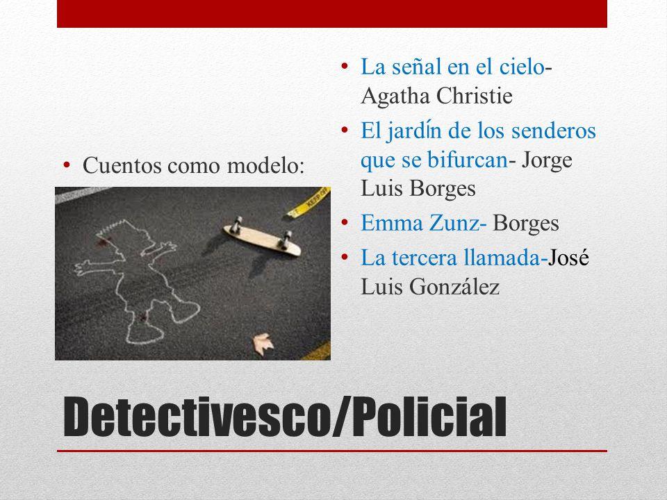 Detectivesco/Policial Cuentos como modelo: La señal en el cielo- Agatha Christie El jard í n de los senderos que se bifurcan- Jorge Luis Borges Emma Z