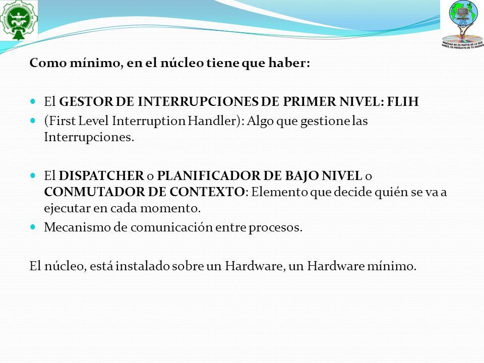 El GESTOR DE INTERRUPCIONES DE PRIMER NIVEL: FLIH (First Level Interruption Handler): Algo que gestione las Interrupciones. El DISPATCHER o PLANIFICAD