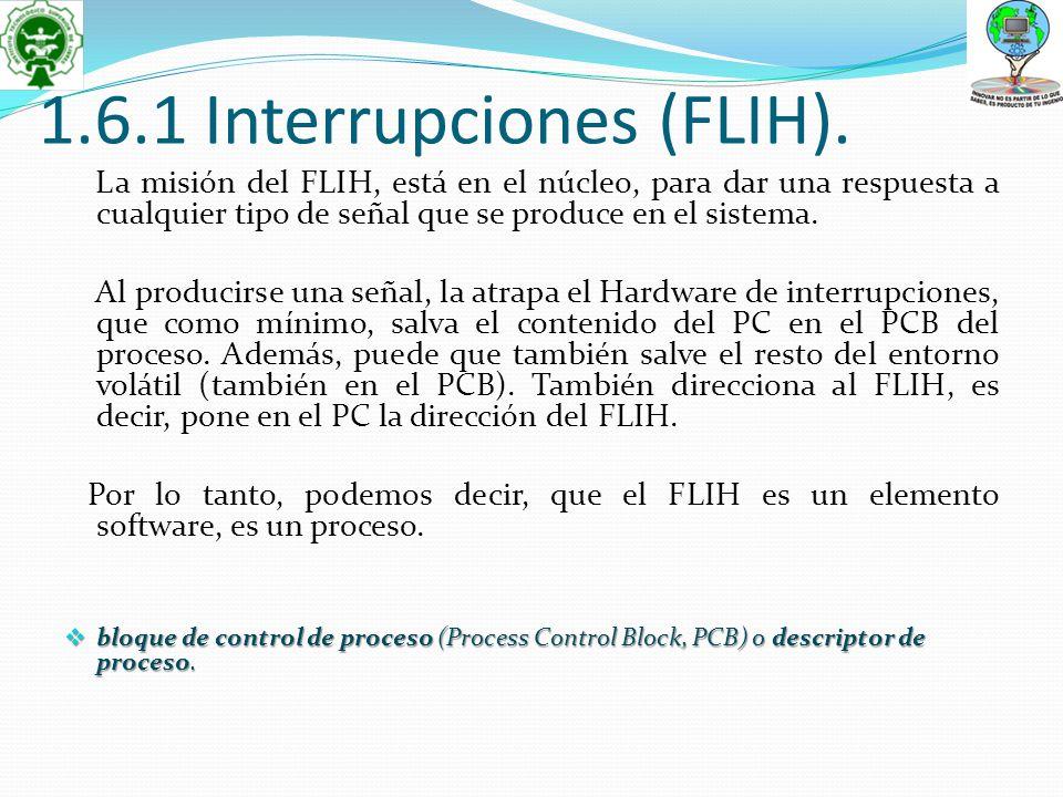1.6.1 Interrupciones (FLIH). La misión del FLIH, está en el núcleo, para dar una respuesta a cualquier tipo de señal que se produce en el sistema. Al