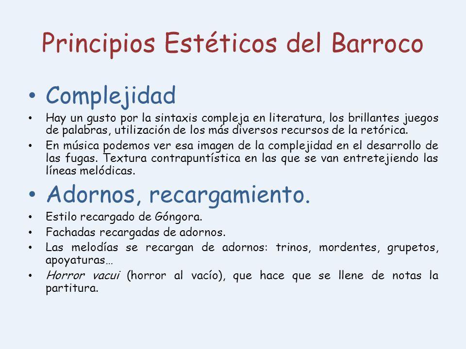 Principios Estéticos del Barroco Complejidad Hay un gusto por la sintaxis compleja en literatura, los brillantes juegos de palabras, utilización de lo