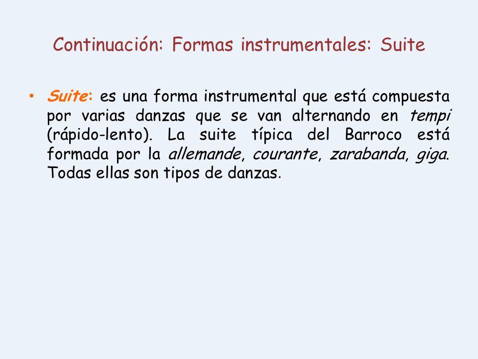 Continuación: Formas instrumentales: Suite Suite: es una forma instrumental que está compuesta por varias danzas que se van alternando en tempi (rápid