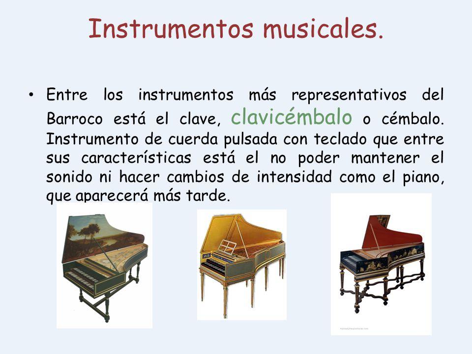 Instrumentos musicales. Entre los instrumentos más representativos del Barroco está el clave, clavicémbalo o cémbalo. Instrumento de cuerda pulsada co