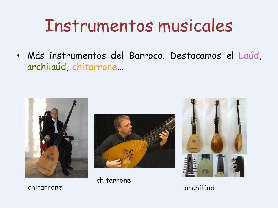 Instrumentos musicales Más instrumentos del Barroco. Destacamos el Laúd, archilaúd, chitarrone… chitarrone archiláud chitarrone