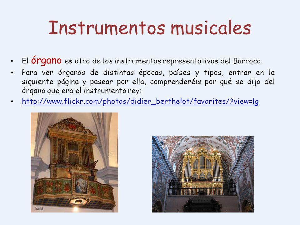 Instrumentos musicales El órgano es otro de los instrumentos representativos del Barroco. Para ver órganos de distintas épocas, países y tipos, entrar