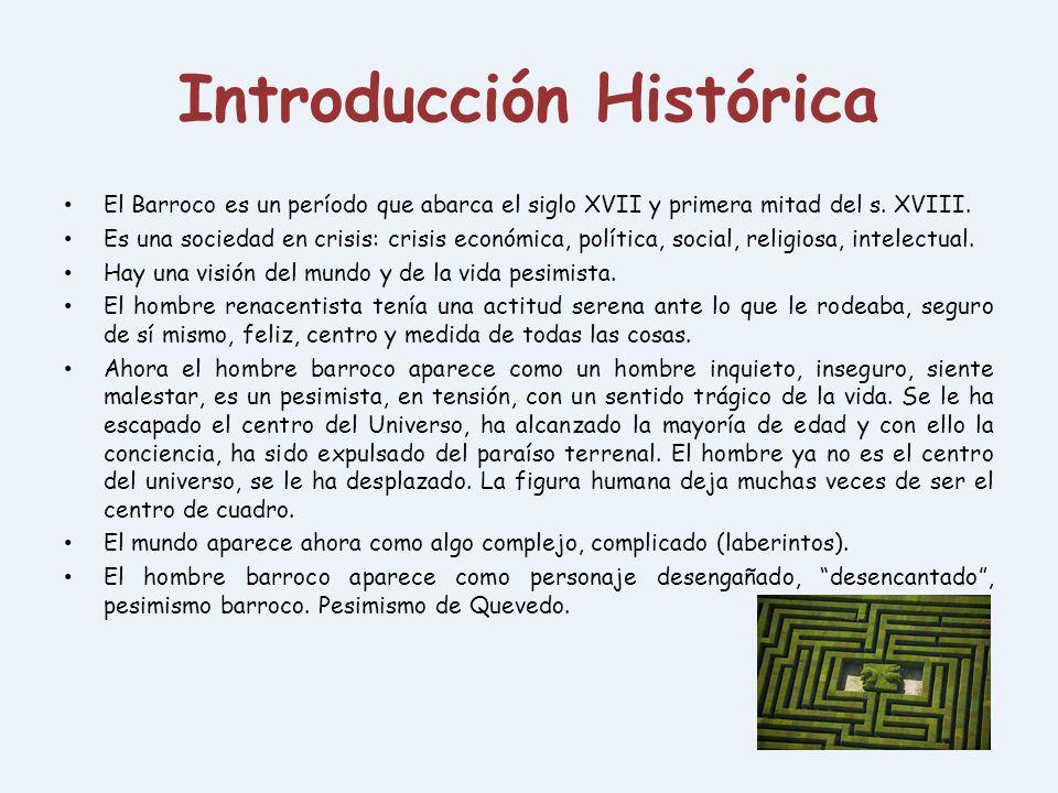 Introducción Histórica El Barroco es un período que abarca el siglo XVII y primera mitad del s. XVIII. Es una sociedad en crisis: crisis económica, po
