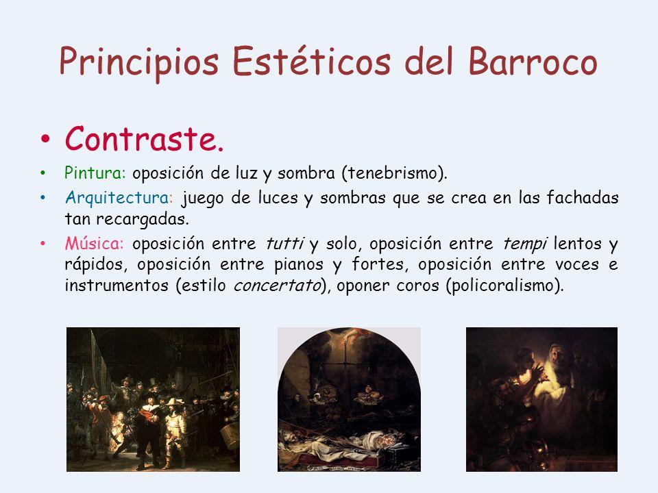 Principios Estéticos del Barroco Contraste. Pintura: oposición de luz y sombra (tenebrismo). Arquitectura: juego de luces y sombras que se crea en las