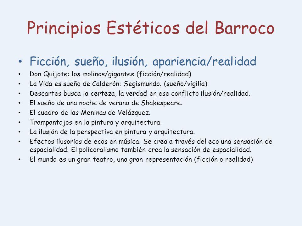 Principios Estéticos del Barroco Ficción, sueño, ilusión, apariencia/realidad Don Quijote: los molinos/gigantes (ficción/realidad) La Vida es sueño de