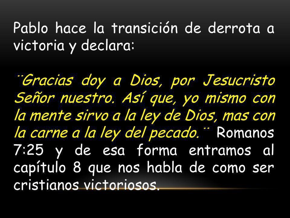 Pablo hace la transición de derrota a victoria y declara: ¨Gracias doy a Dios, por Jesucristo Señor nuestro. Así que, yo mismo con la mente sirvo a la