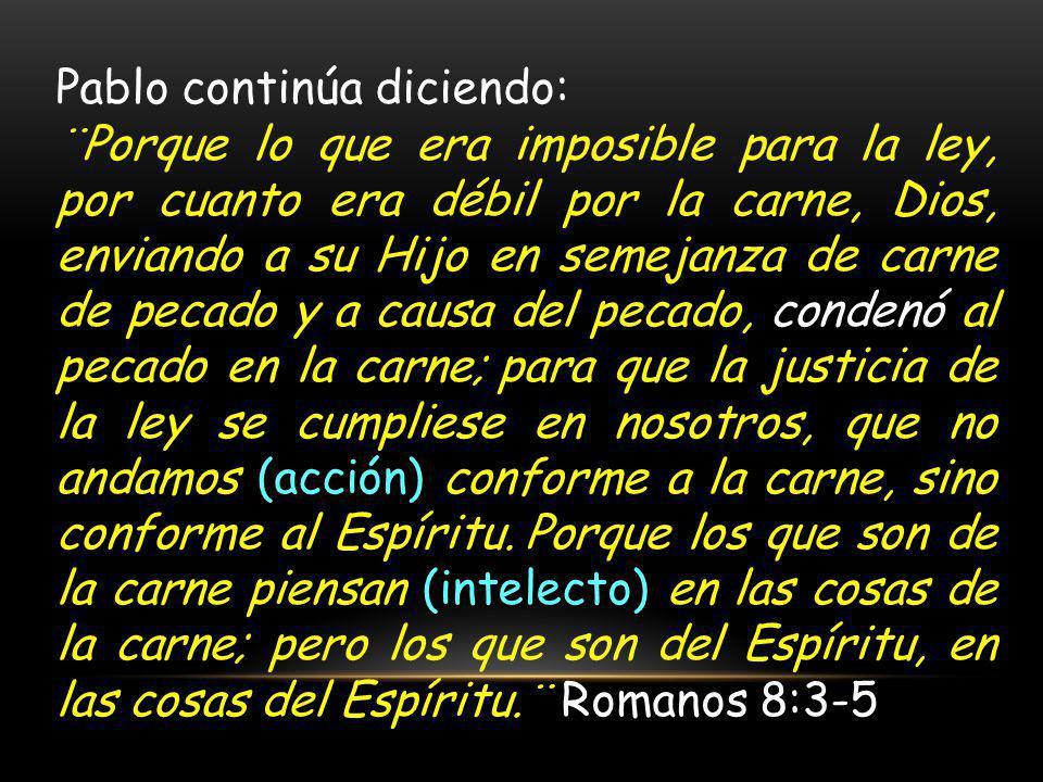 Pablo continúa diciendo: ¨Porque lo que era imposible para la ley, por cuanto era débil por la carne, Dios, enviando a su Hijo en semejanza de carne d