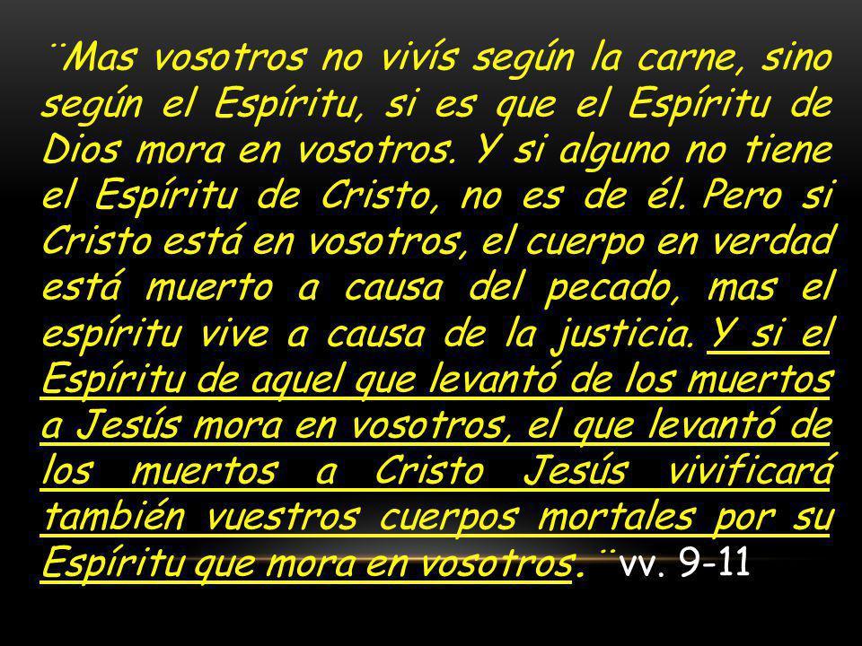 ¨Mas vosotros no vivís según la carne, sino según el Espíritu, si es que el Espíritu de Dios mora en vosotros. Y si alguno no tiene el Espíritu de Cri