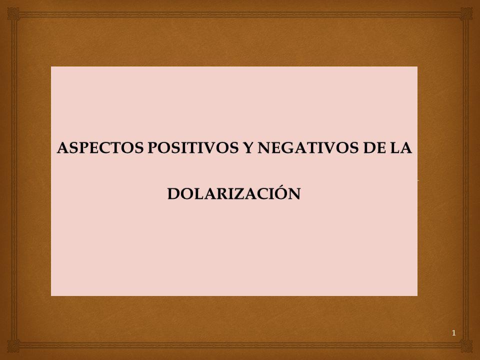 LA DOLARIZACIÓN EN EL ECUADOR ASPECTOS POSITIVOS: -Este nuevo mecanismo, permitió mantener el equilibrio de la economía, porque imperaba la crisis económica y financiera, factores que antecedieron a su aplicación.