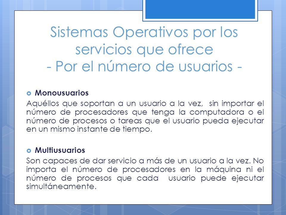 Sistemas Operativos por los servicios que ofrece - Por el número de usuarios - Monousuarios Aquéllos que soportan a un usuario a la vez, sin importar