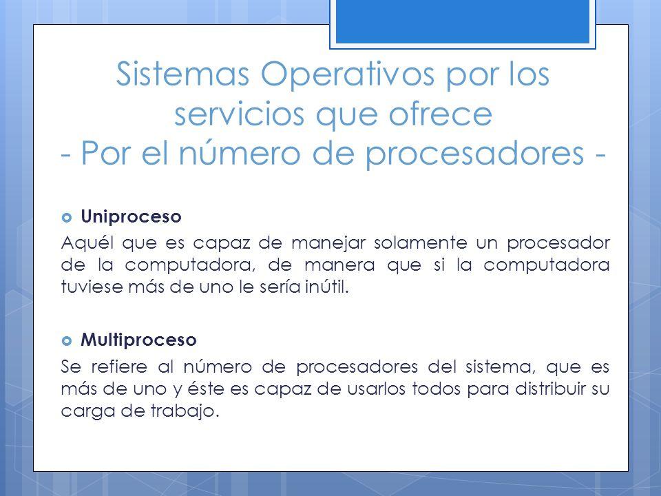 Sistemas Operativos por los servicios que ofrece - Por el número de procesadores - Uniproceso Aquél que es capaz de manejar solamente un procesador de