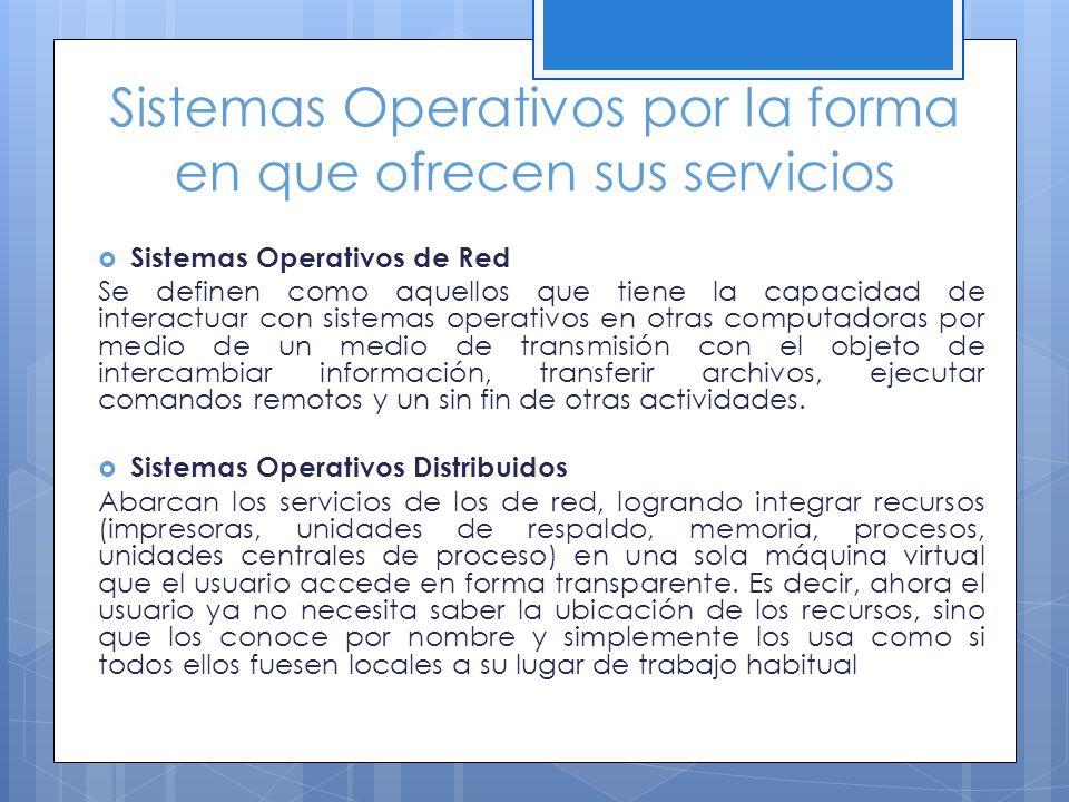 Sistemas Operativos por la forma en que ofrecen sus servicios Sistemas Operativos de Red Se definen como aquellos que tiene la capacidad de interactua