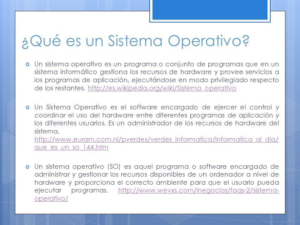 ¿Qué es un Sistema Operativo? Un sistema operativo es un programa o conjunto de programas que en un sistema informático gestiona los recursos de hardw