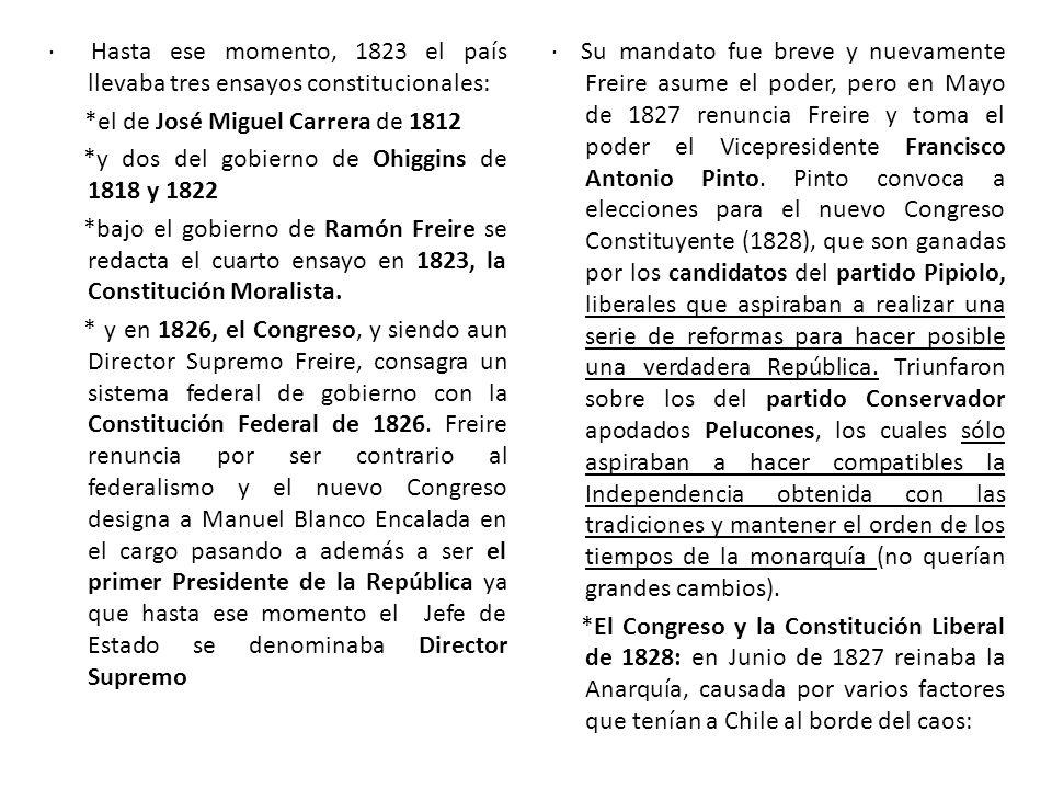 · Hasta ese momento, 1823 el país llevaba tres ensayos constitucionales: *el de José Miguel Carrera de 1812 *y dos del gobierno de Ohiggins de 1818 y 1822 *bajo el gobierno de Ramón Freire se redacta el cuarto ensayo en 1823, la Constitución Moralista.