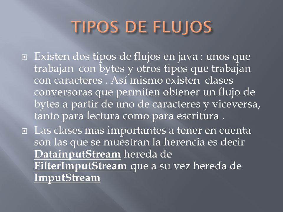 Existen dos tipos de flujos en java : unos que trabajan con bytes y otros tipos que trabajan con caracteres.