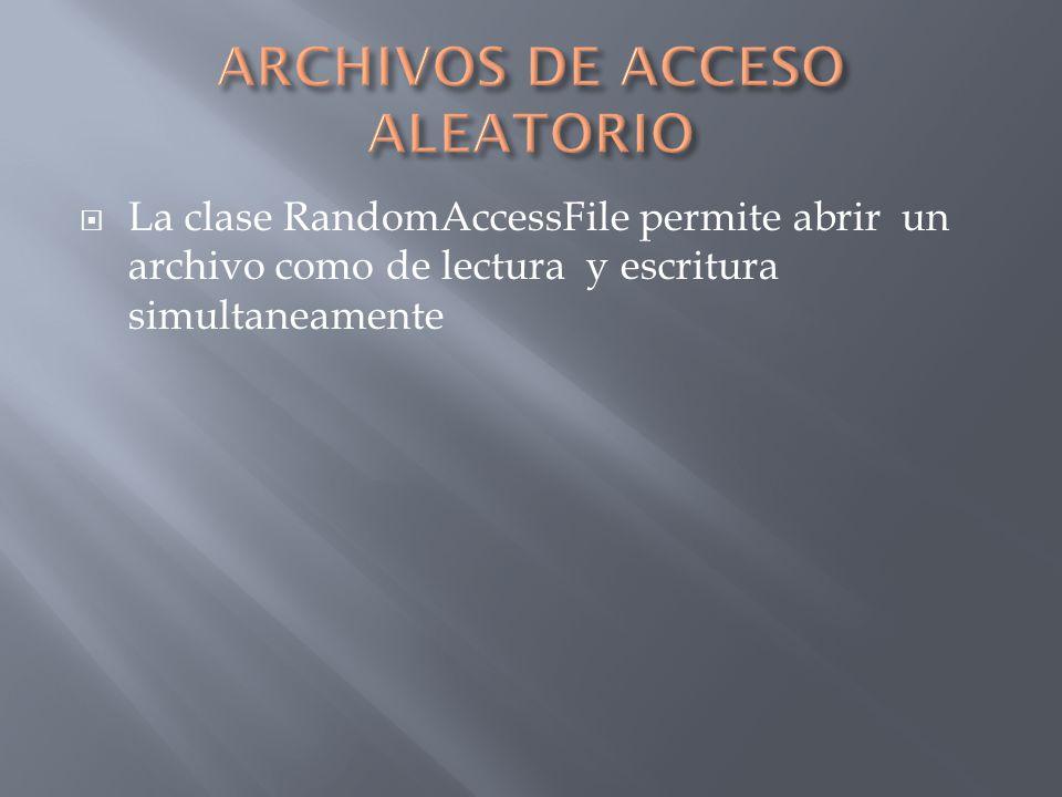La clase RandomAccessFile permite abrir un archivo como de lectura y escritura simultaneamente