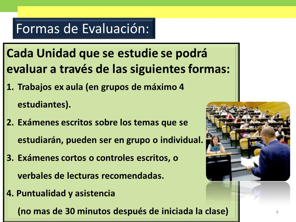 Formas de Evaluación: Cada Unidad que se estudie se podrá evaluar a través de las siguientes formas: 1.Trabajos ex aula (en grupos de máximo 4 estudiantes).