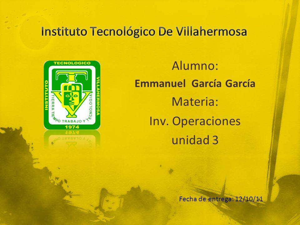 Alumno: Emmanuel García García Materia: Inv. Operaciones unidad 3 Fecha de entrega: 12/10/11