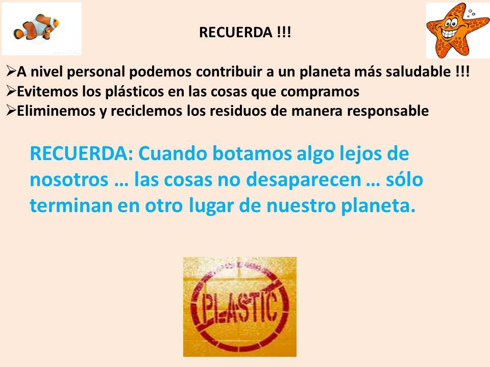 RECUERDA !!! A nivel personal podemos contribuir a un planeta más saludable !!! Evitemos los plásticos en las cosas que compramos Eliminemos y recicle