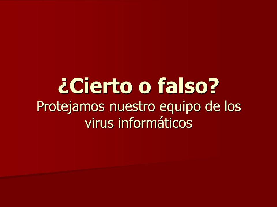 ¿Cierto o falso? Protejamos nuestro equipo de los virus informáticos