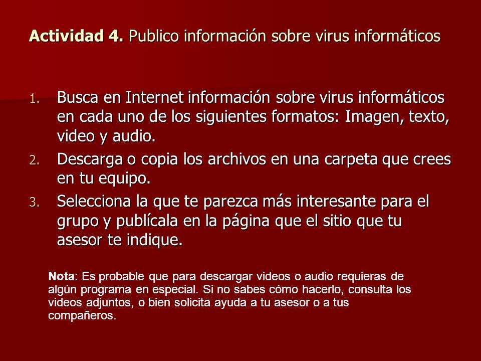 Actividad 4. Publico información sobre virus informáticos 1. Busca en Internet información sobre virus informáticos en cada uno de los siguientes form